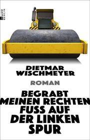 Begrabt meinen rechten Fuß auf der linken Spur von Dietmar Wischmeyer