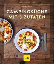 Campingküche mit 5 Zutaten von Sonja Stötzel