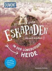 52 kleine & große Eskapaden in der Lüneburger Heide von Alexandra Schlüter