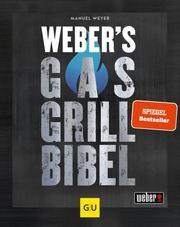 Weber's Gasgrillbibel von Manuel Weyer